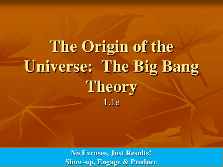 The Origin of the Universe:  The Big Bang Theory<br />1.1e<br />No Excuses, Just Results!<br />Show-up, Engage & Produce<b...