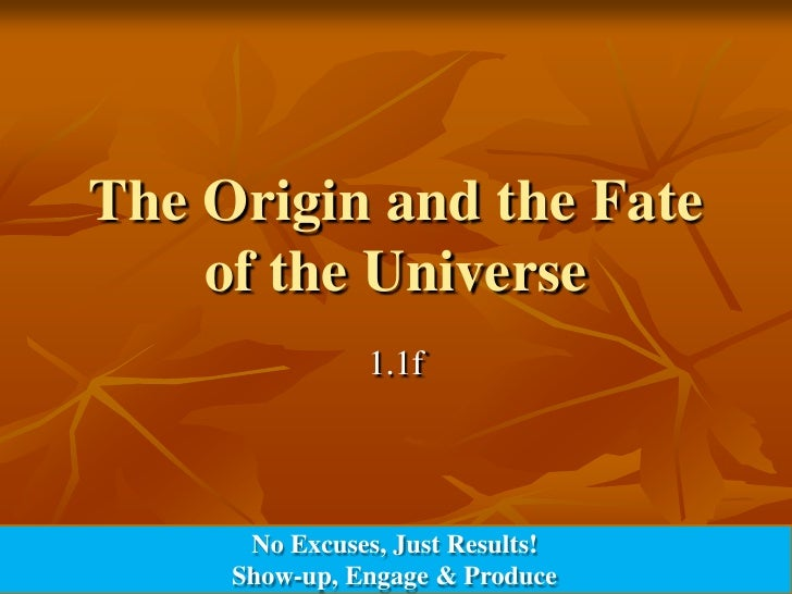 The Origin and the Fate of the Universe<br />1.1f<br />No Excuses, Just Results!<br />Show-up, Engage & Produce<br />