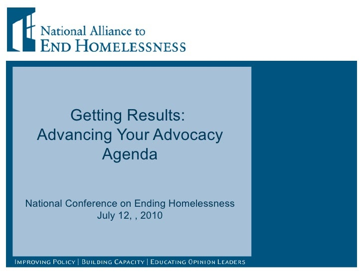 Getting Results:  Advancing Your Advocacy Agenda National Conference on Ending Homelessness July 12, , 2010