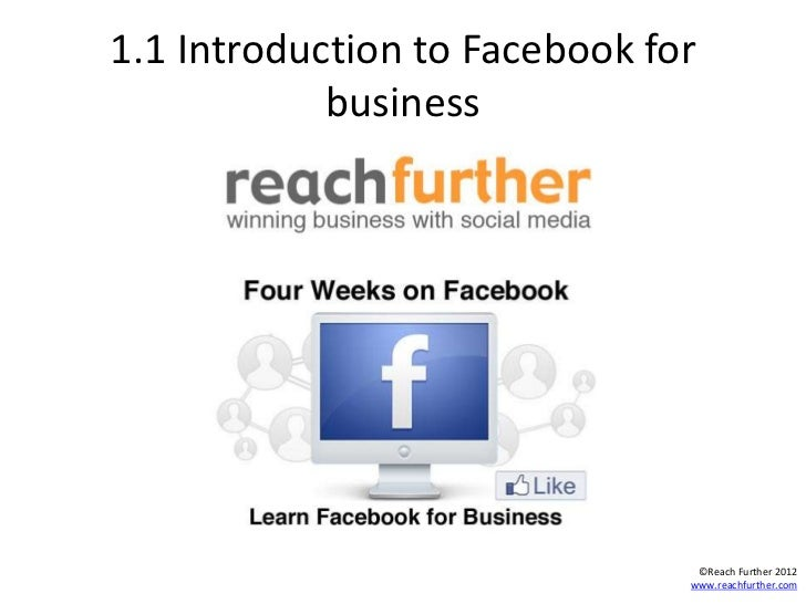 1.1 Introduction to Facebook for            business                                ©Reach Further 2012                   ...