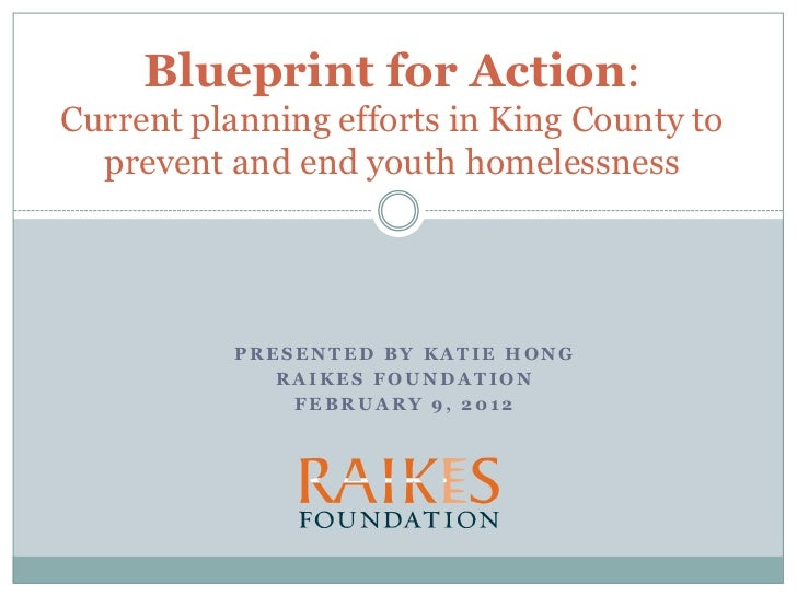 Blueprint for Action:Current planning efforts in King County to  prevent and end youth homelessness           PRESENTED BY...