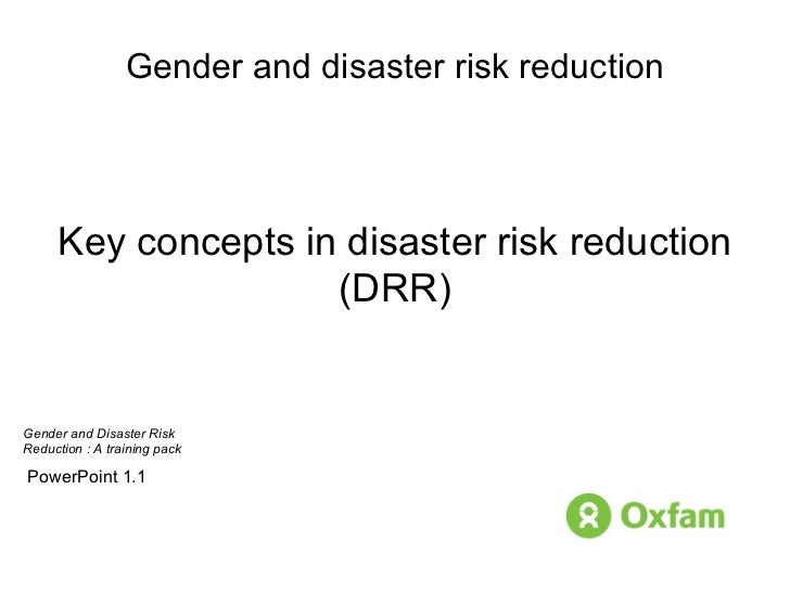Gender and disaster risk reduction Key concepts in disaster risk reduction (DRR) PowerPoint 1.1 Gender and Disaster Risk  ...
