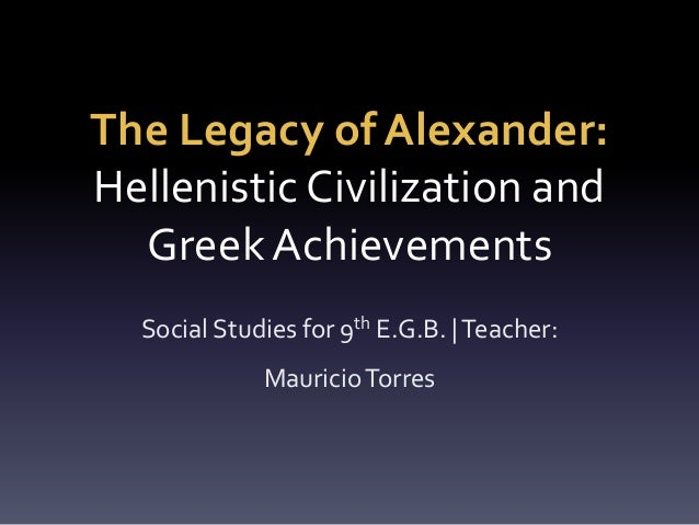 legacies of hellenistic civilization Hellenistic greece: overview – inheritances division of empire legacies the greek situation hellenistic culture in alexandria.