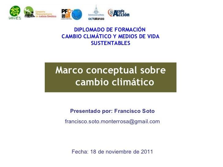 DIPLOMADO DE FORMACIÓN CAMBIO CLIMÁTICO Y MEDIOS DE VIDA           SUSTENTABLESMarco conceptual sobre    cambio climático ...