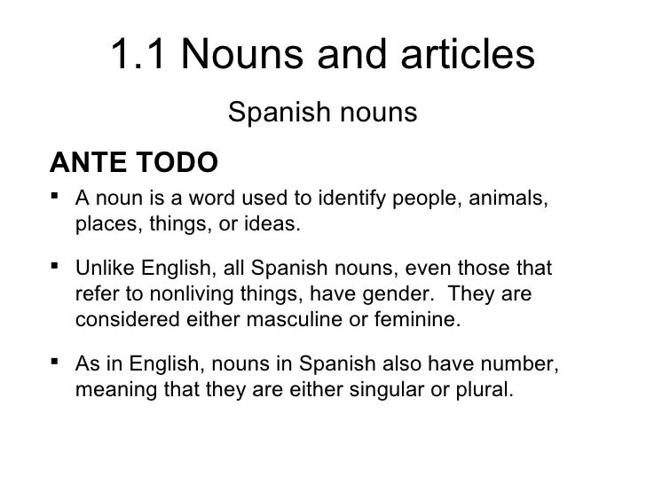1.1 Nouns and articles                  Spanish nounsANTE TODO A noun is a word used to identify people, animals,  places...