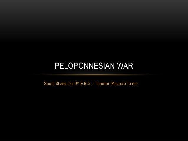 Social Studies for 9th E.B.G. – Teacher: Mauricio TorresPELOPONNESIAN WAR