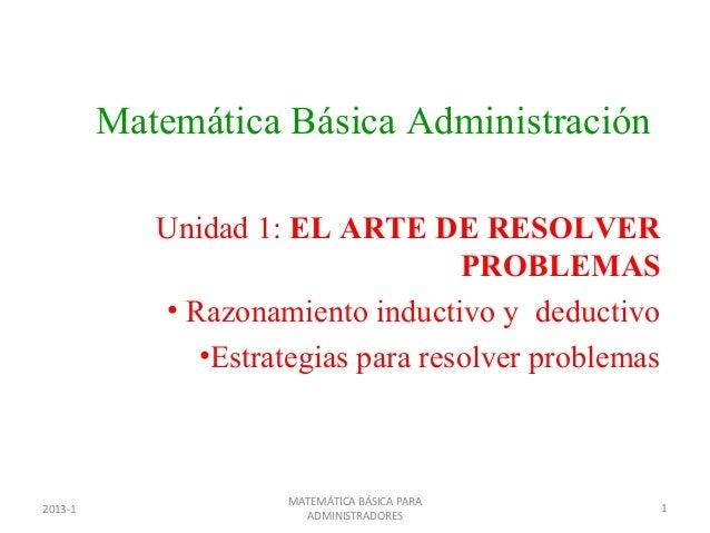 Matemática Básica Administración            Unidad 1: EL ARTE DE RESOLVER                                    PROBLEMAS    ...