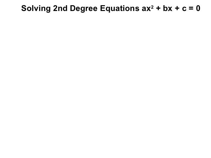 Solving 2nd Degree Equations ax 2  + bx + c = 0