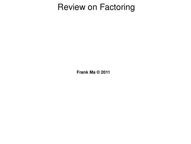 Review on Factoring Frank Ma © 2011