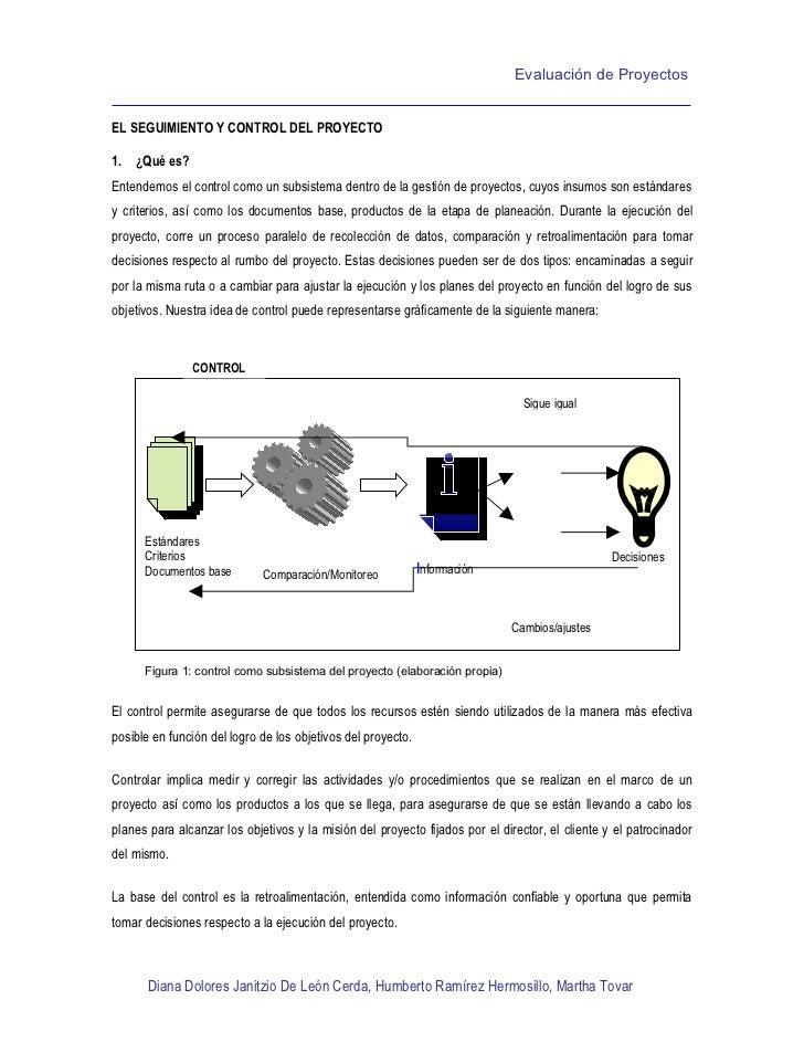 Evaluación de Proyectos   EL SEGUIMIENTO Y CONTROL DEL PROYECTO  1. ¿Qué es? Entendemos el control como un subsistema dent...