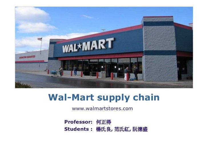 LOGO       Wal-Mart supply chain            www.walmartstores.com          Professor: 何正得          Students : 楊氏良, 范氏紅, 阮德盛