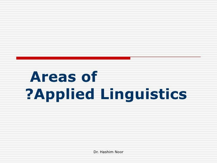 Areas of?Applied Linguistics        Dr. Hashim Noor