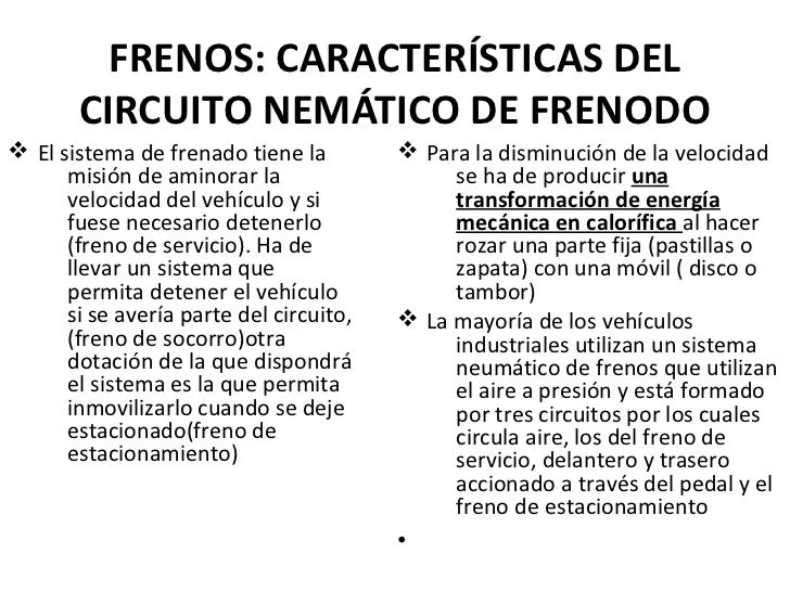 FRENOS: CARACTERÍSTICAS DEL       CIRCUITO NEMÁTICO DE FRENODOv El sistema de frenado tiene la         v Para la disminuci...