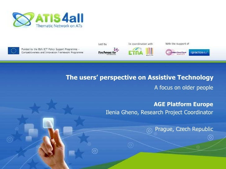 The users' perspective on Assistive Technology<br />A focus on older people<br />AGE Platform Europe<br />Ilenia Gheno, Re...