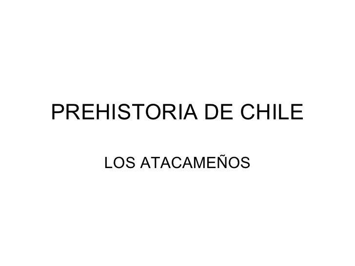 PREHISTORIA DE CHILE LOS ATACAMEÑOS