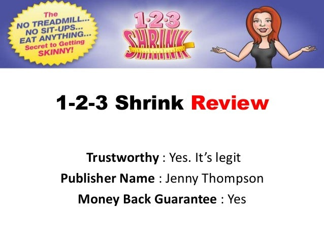 1-2-3 Shrink Review    Trustworthy : Yes. It's legitPublisher Name : Jenny Thompson  Money Back Guarantee : Yes