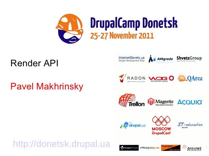 Render API Pavel Makhrinsky http://donetsk.drupal.ua