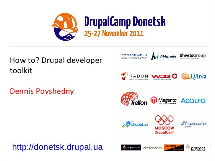 How to? Drupal developer toolkit Dennis Povshedny http://donetsk.drupal.ua
