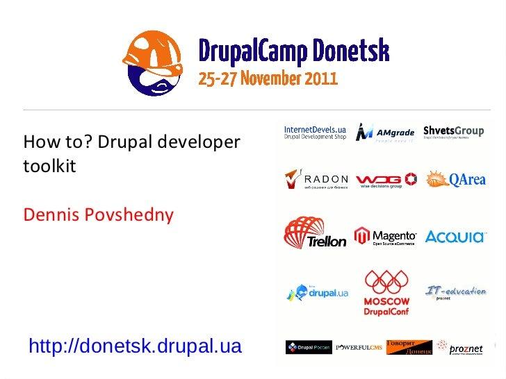 How to? Drupal developer toolkit. Dennis Povshedny.