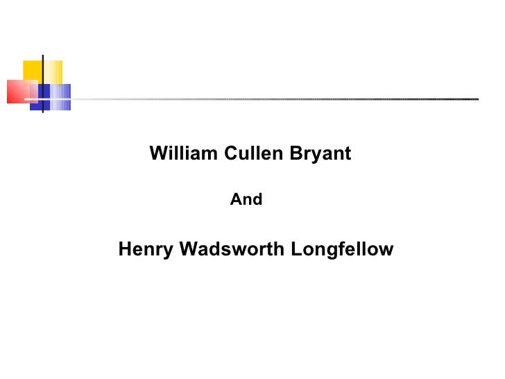 William Cullen Bryant          AndHenry Wadsworth Longfellow