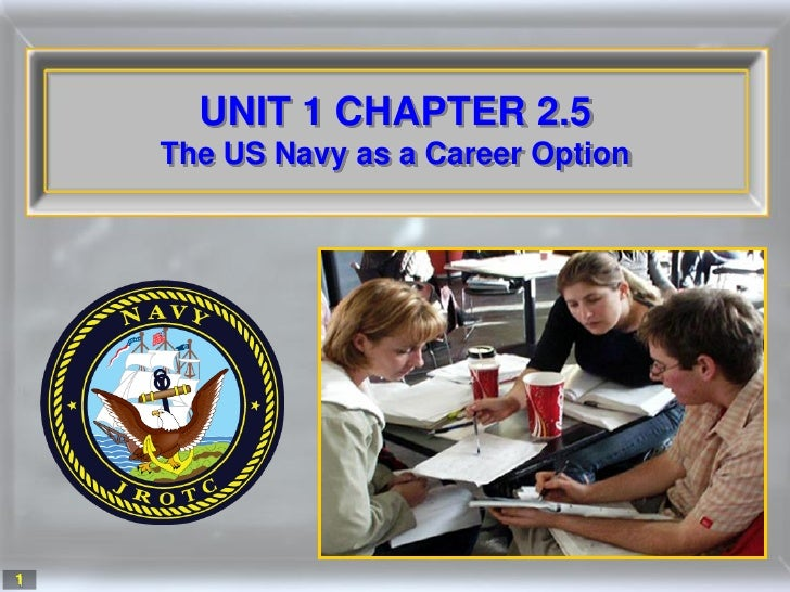 UNIT 1 CHAPTER 2.5     The US Navy as a Career Option     1