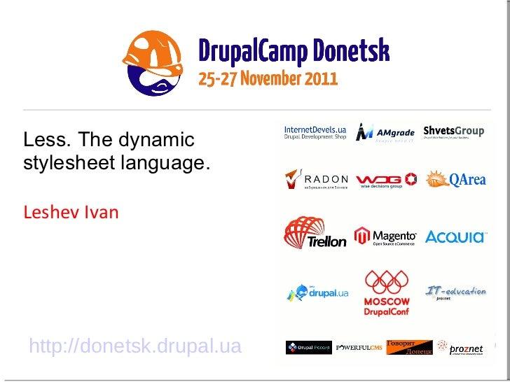 Less. The dynamic stylesheet language . Leshev Ivan http://donetsk.drupal.ua