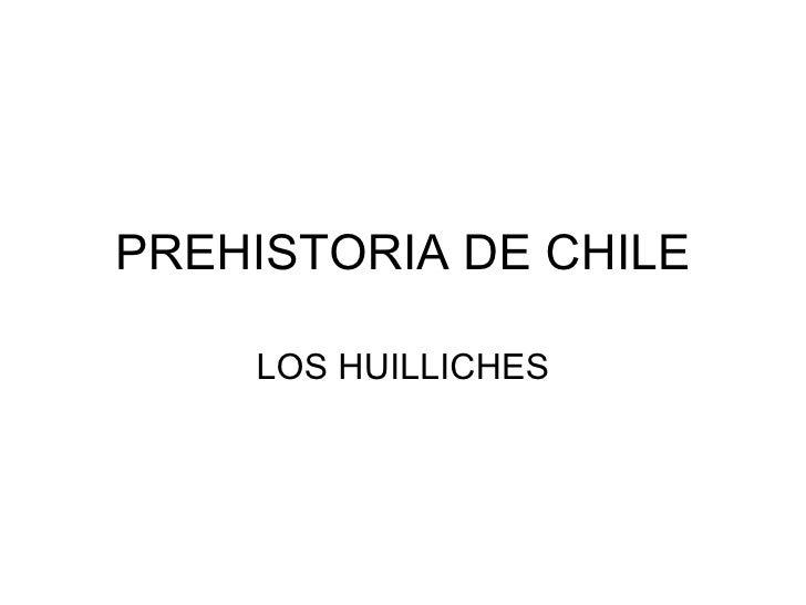 PREHISTORIA DE CHILE LOS HUILLICHES