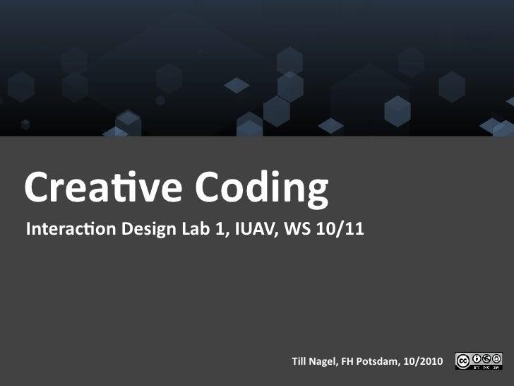 Crea%ve Coding Interac%on Design Lab 1, IUAV, WS 10/11                                                Ti...