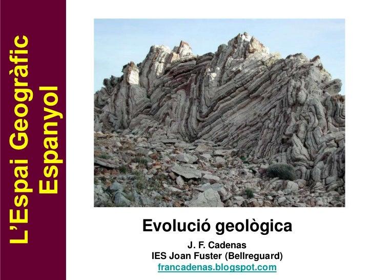 L'Espai Geogràfic    Espanyol                    Evolució geològica                             J. F. Cadenas             ...
