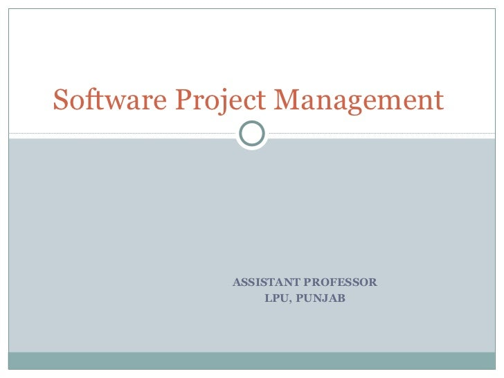 ASSISTANT PROFESSOR  LPU, PUNJAB  Software Project Management