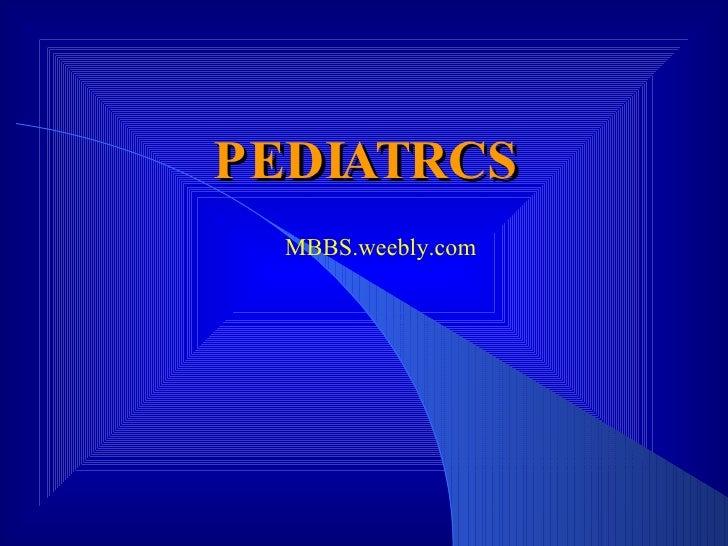 PEDIATRCS MBBS.weebly.com