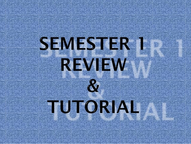 1 2012 ppt semester 1 review and tutorial 2