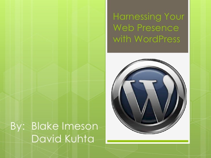 Harnessing Your Web Presencewith WordPress<br />By:	Blake Imeson<br />David Kuhta<br />