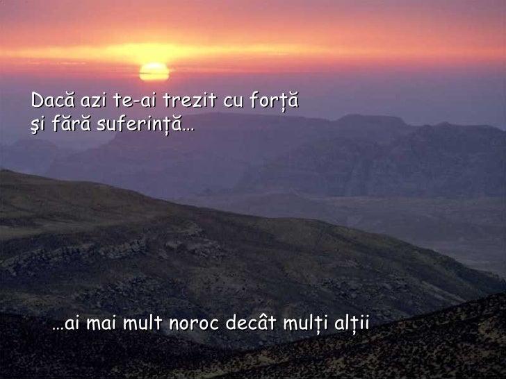 … ai mai mult noroc decât mulţi alţii Dacă azi te-ai trezit cu forţă şi fără suferinţă…