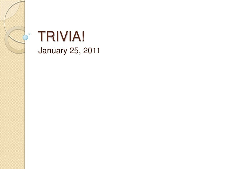 TRIVIA!<br />January 25, 2011<br />