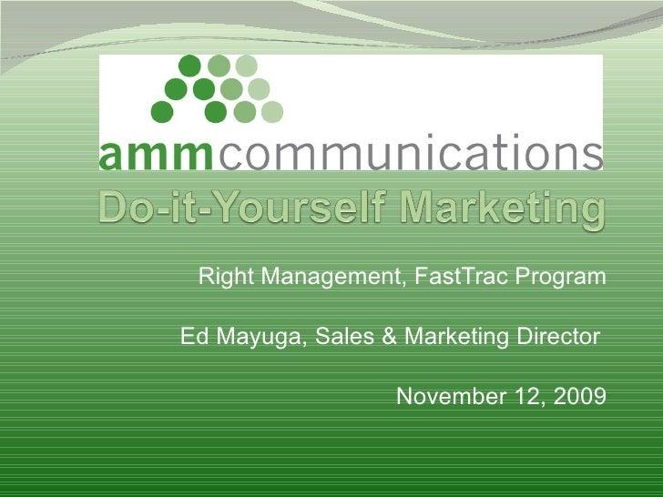 Right Management, FastTrac Program Ed Mayuga, Sales & Marketing Director  November 12, 2009