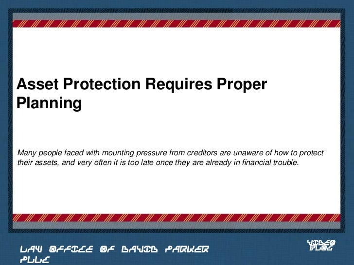Asset Protection Requires ProperPlanningMany people faced with mounting pressure from creditors are unaware of how to prot...