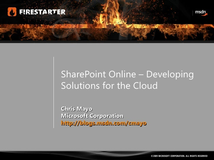 SharePoint Online – Developing Solutions for the Cloud Chris Mayo Microsoft Corporation http://blogs.msdn.com/cmayo