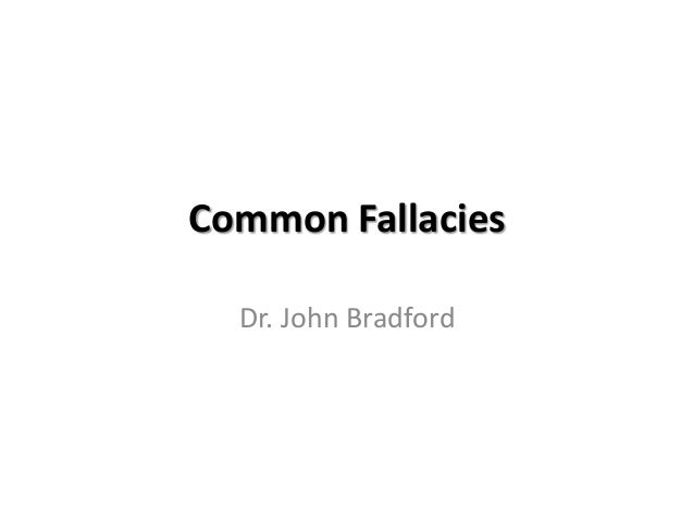 Common Fallacies  Dr. John Bradford