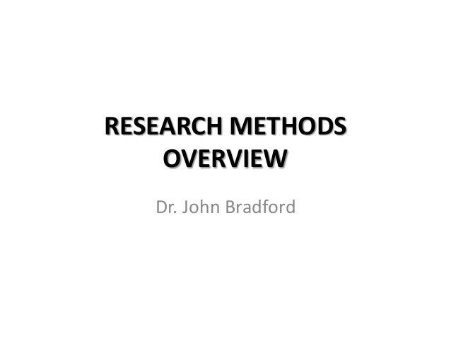 RESEARCH METHODS    OVERVIEW   Dr. John Bradford