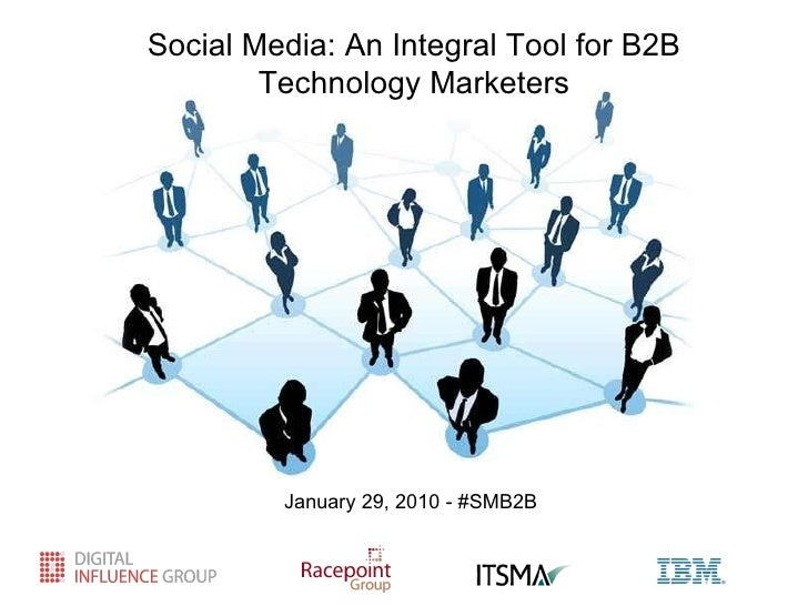 Social Media: An Integral Tool for B2B Technology Marketers January 29, 2010 - #SMB2B