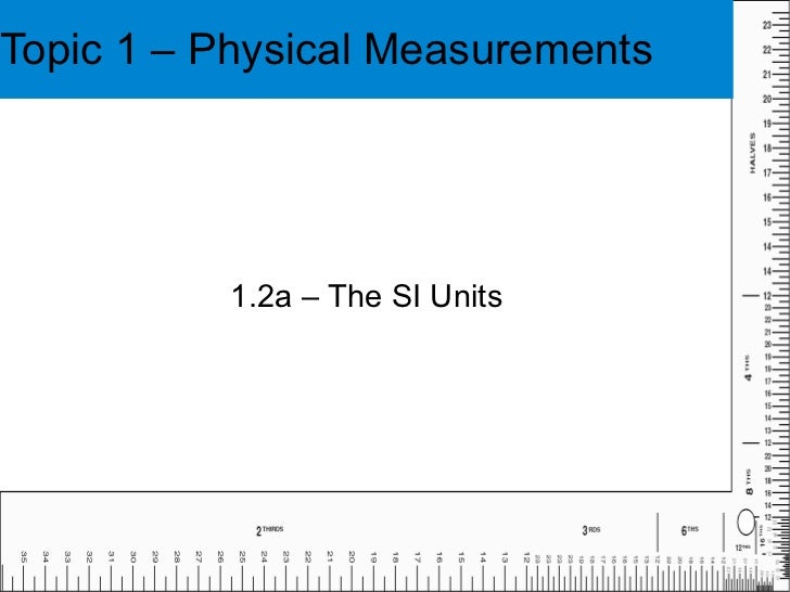 Topic 1 – Physical Measurements 1.2a – The SI Units