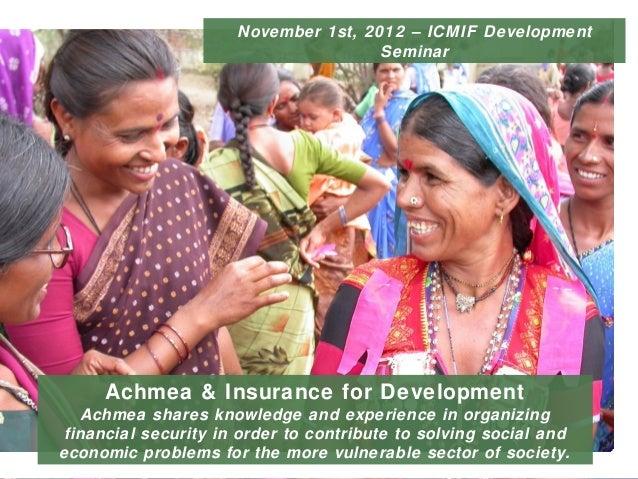 November 1st, 2012 – ICMIF Development                                          Seminar         Achmea & Insurance for Dev...