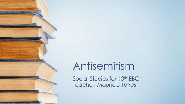 Antisemitism Social Studies for 10th EBG Teacher: Mauricio Torres