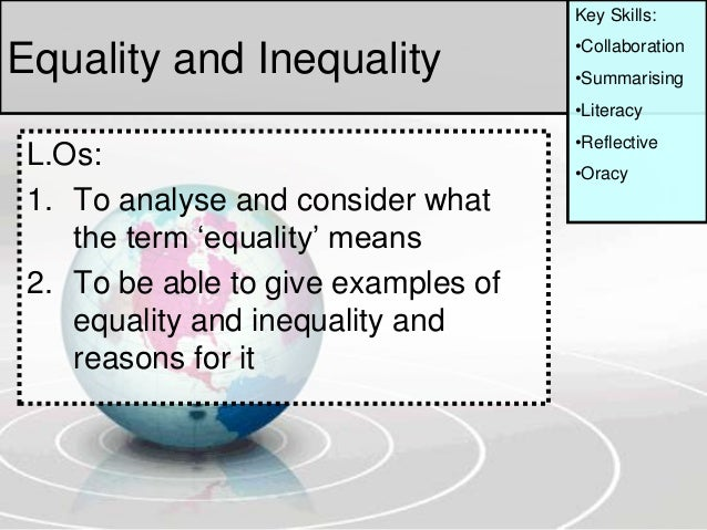 Equality and InequalityL.Os:1. To analyse and consider whatthe term 'equality' means2. To be able to give examples ofequal...