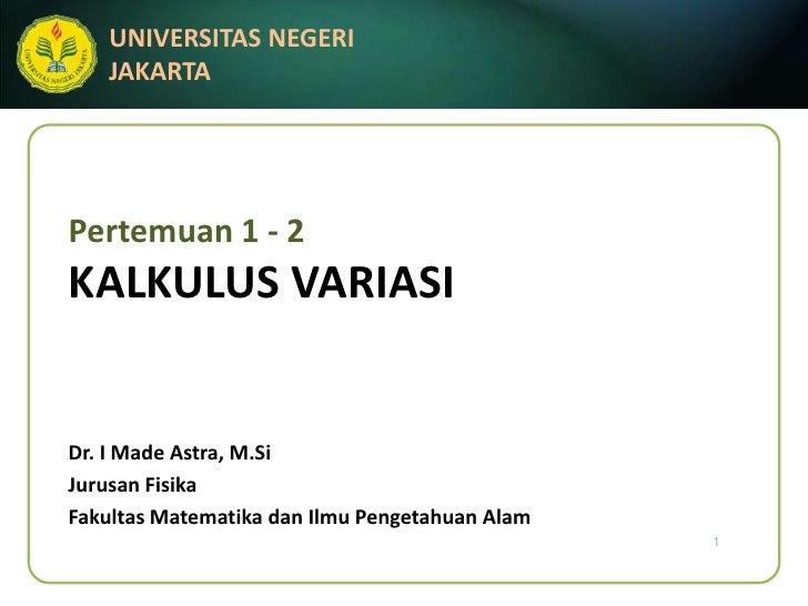 Pertemuan 1 - 2KALKULUS VARIASI<br />Dr. I Made Astra, M.Si<br />JurusanFisika<br />FakultasMatematikadanIlmuPengetahuanAl...