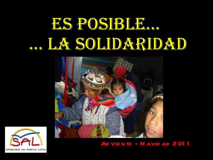 ES POSIBLE…  … LA SOLIDARIDAD Adviento - Navidad 2011
