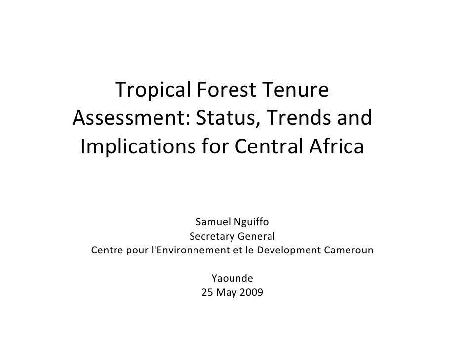 TropicalForestTenure Assessment:Status,Trendsand  ImplicationsforCentralAfrica                         SamuelNg...