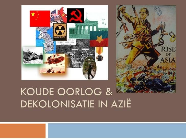 KOUDE OORLOG &  DEKOLONISATIE IN AZIË