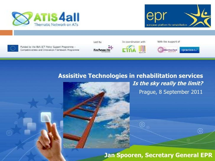 Assisitive Technologies in rehabilitation services<br />Is the sky really the limit?<br />Prague, 8 September 2011 <br />J...